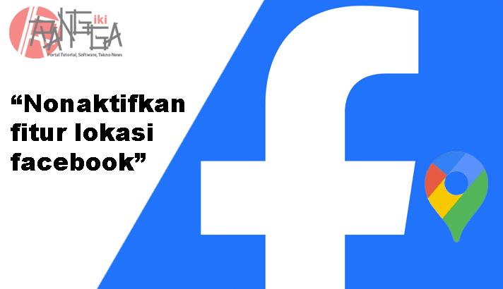 Menonaktifkan fitur location Facebook