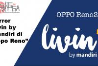 Error Livin by Mandiri di Oppo Reno 2F