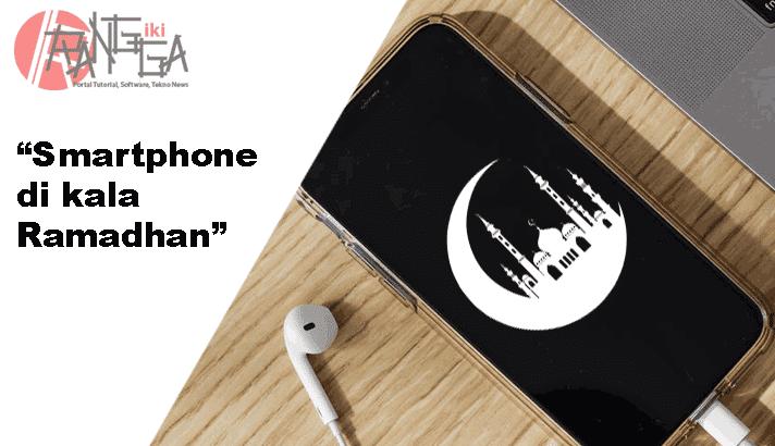 4 tips memaksimalkan smartphone di bulan Ramadhan